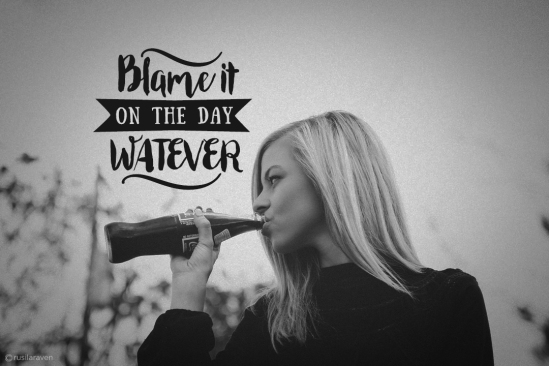BLAME_IT_ON_THE__DAY__WATEVER